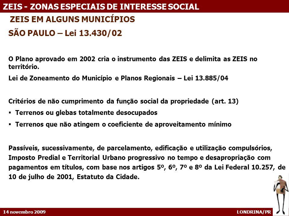 14 novembro 2009 LONDRINA/PR ZEIS - ZONAS ESPECIAIS DE INTERESSE SOCIAL ZEIS EM ALGUNS MUNICÍPIOS SÃO PAULO – Lei 13.430/02 O Plano aprovado em 2002 c