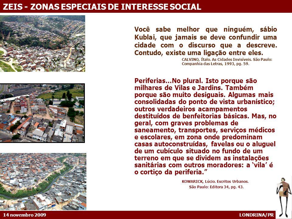 14 novembro 2009 LONDRINA/PR ZEIS - ZONAS ESPECIAIS DE INTERESSE SOCIAL Você sabe melhor que ninguém, sábio Kublai, que jamais se deve confundir uma cidade com o discurso que a descreve.