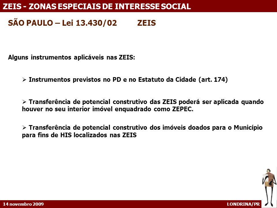 14 novembro 2009 LONDRINA/PR ZEIS - ZONAS ESPECIAIS DE INTERESSE SOCIAL SÃO PAULO – Lei 13.430/02 ZEIS Alguns instrumentos aplicáveis nas ZEIS: Instru