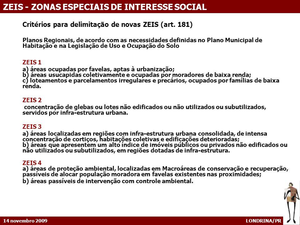 14 novembro 2009 LONDRINA/PR ZEIS - ZONAS ESPECIAIS DE INTERESSE SOCIAL Critérios para delimitação de novas ZEIS (art. 181) Planos Regionais, de acord