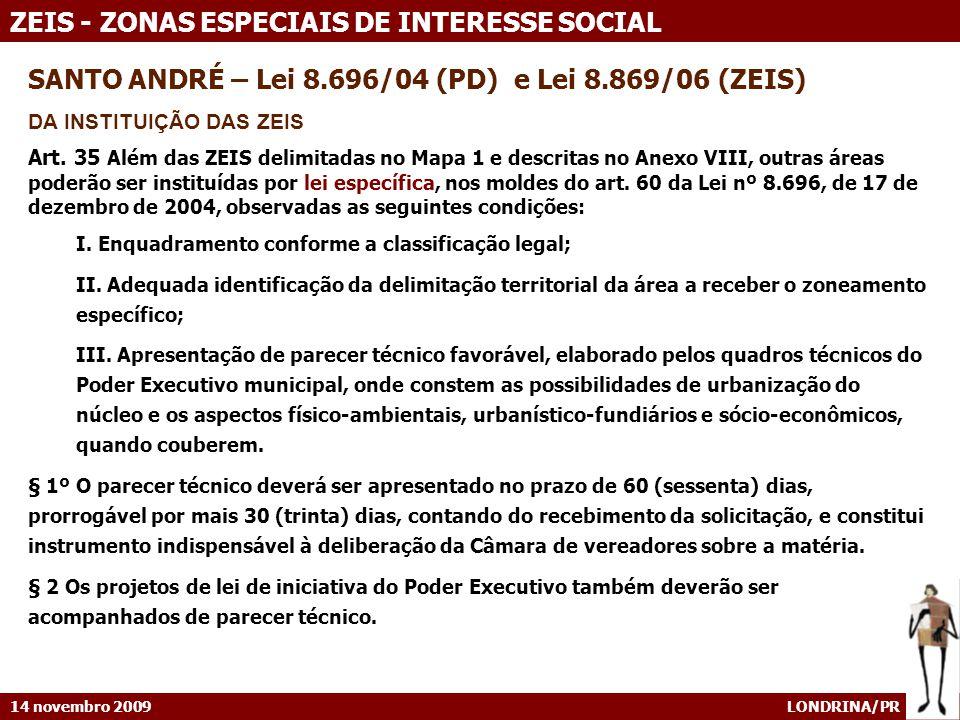 14 novembro 2009 LONDRINA/PR ZEIS - ZONAS ESPECIAIS DE INTERESSE SOCIAL SANTO ANDRÉ – Lei 8.696/04 (PD) e Lei 8.869/06 (ZEIS) DA INSTITUIÇÃO DAS ZEIS Art.