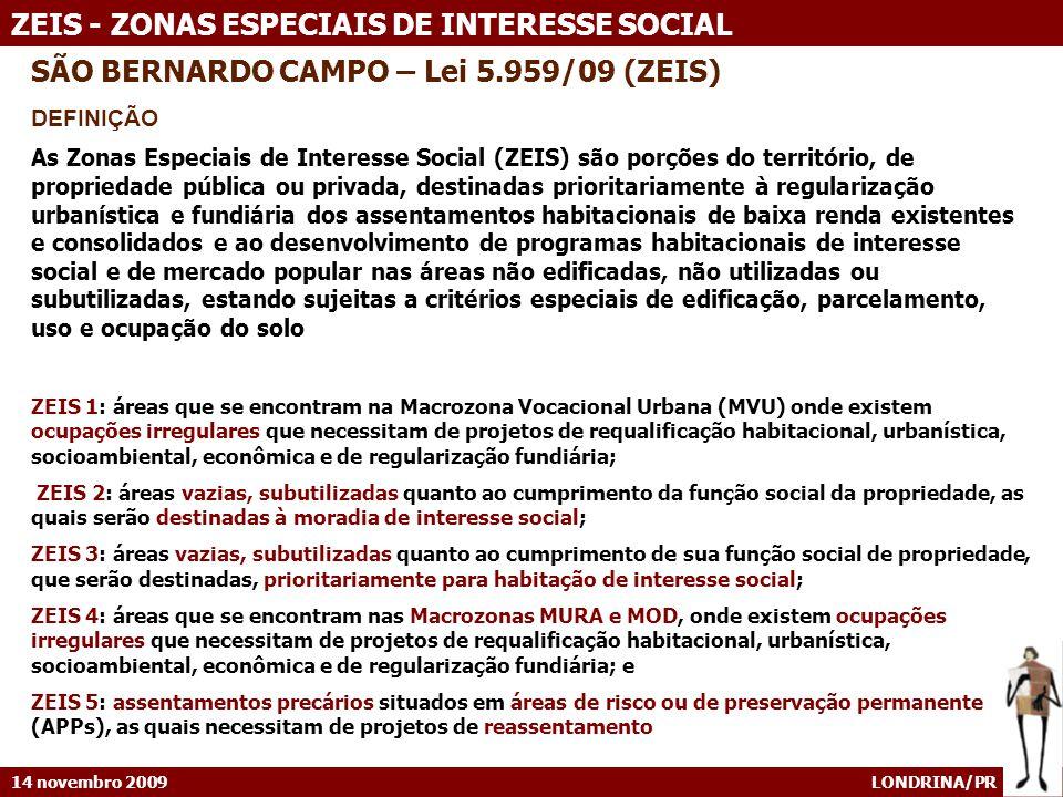 14 novembro 2009 LONDRINA/PR ZEIS - ZONAS ESPECIAIS DE INTERESSE SOCIAL SÃO BERNARDO CAMPO – Lei 5.959/09 (ZEIS) DEFINIÇÃO As Zonas Especiais de Inter