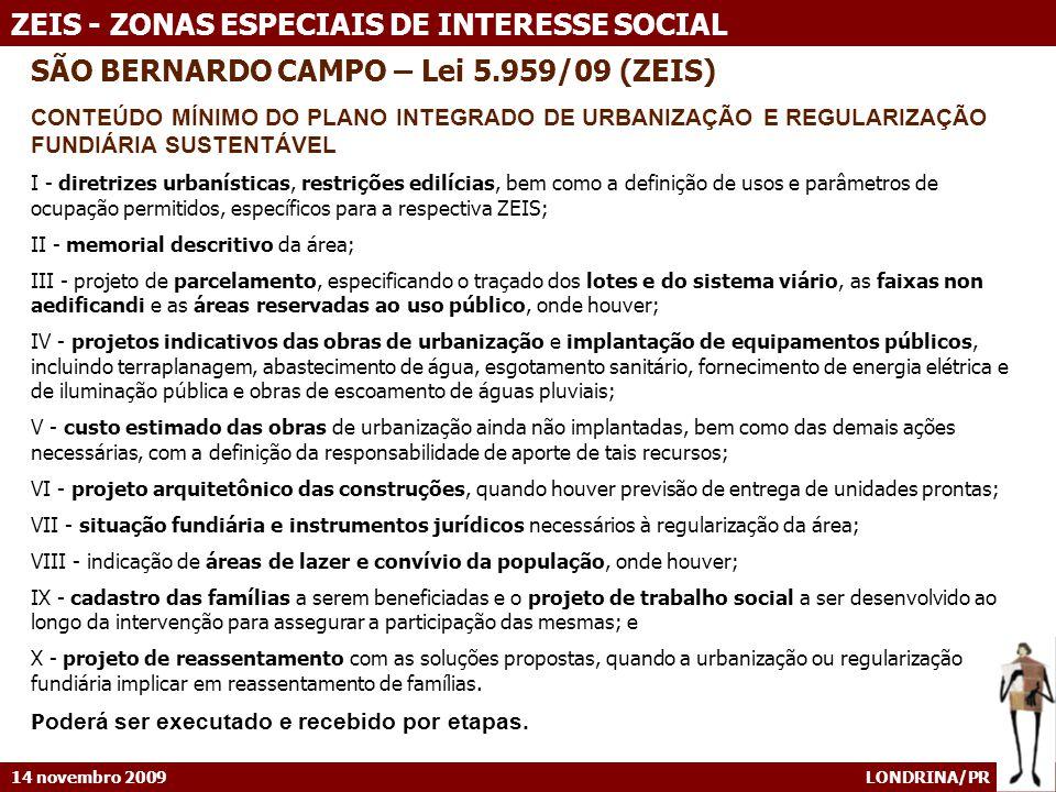 14 novembro 2009 LONDRINA/PR ZEIS - ZONAS ESPECIAIS DE INTERESSE SOCIAL SÃO BERNARDO CAMPO – Lei 5.959/09 (ZEIS) CONTEÚDO MÍNIMO DO PLANO INTEGRADO DE