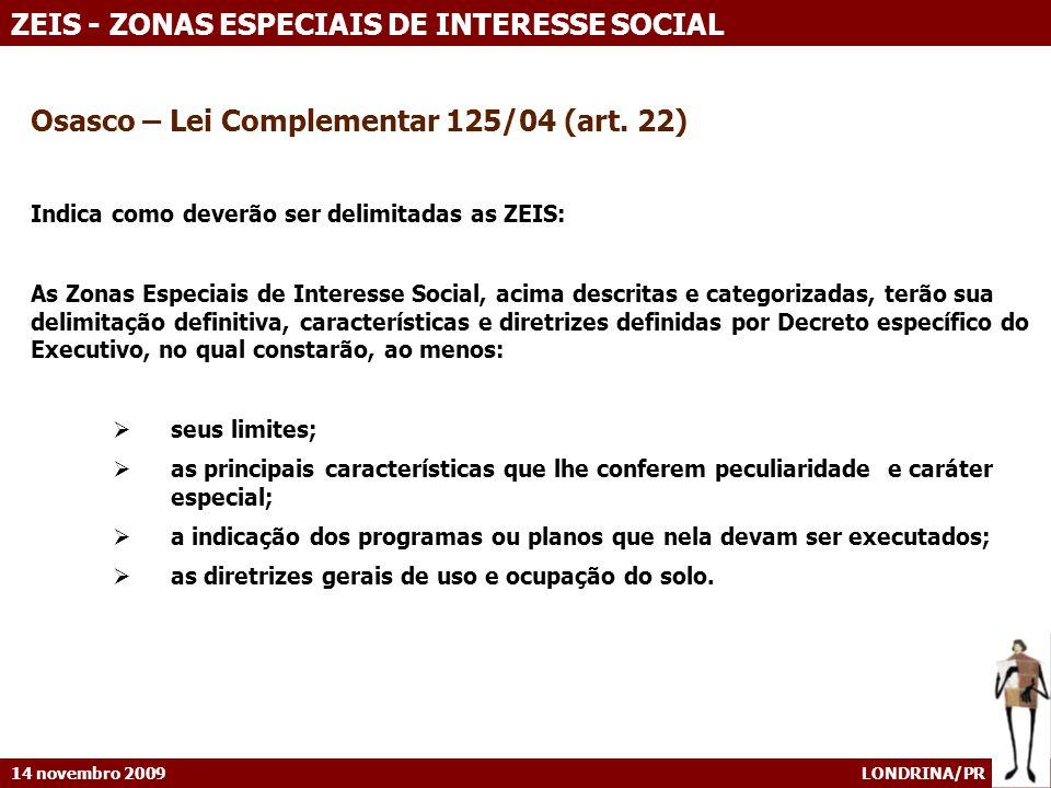 14 novembro 2009 LONDRINA/PR ZEIS - ZONAS ESPECIAIS DE INTERESSE SOCIAL Osasco – Lei Complementar 125/04 (art. 22) Indica como deverão ser delimitadas