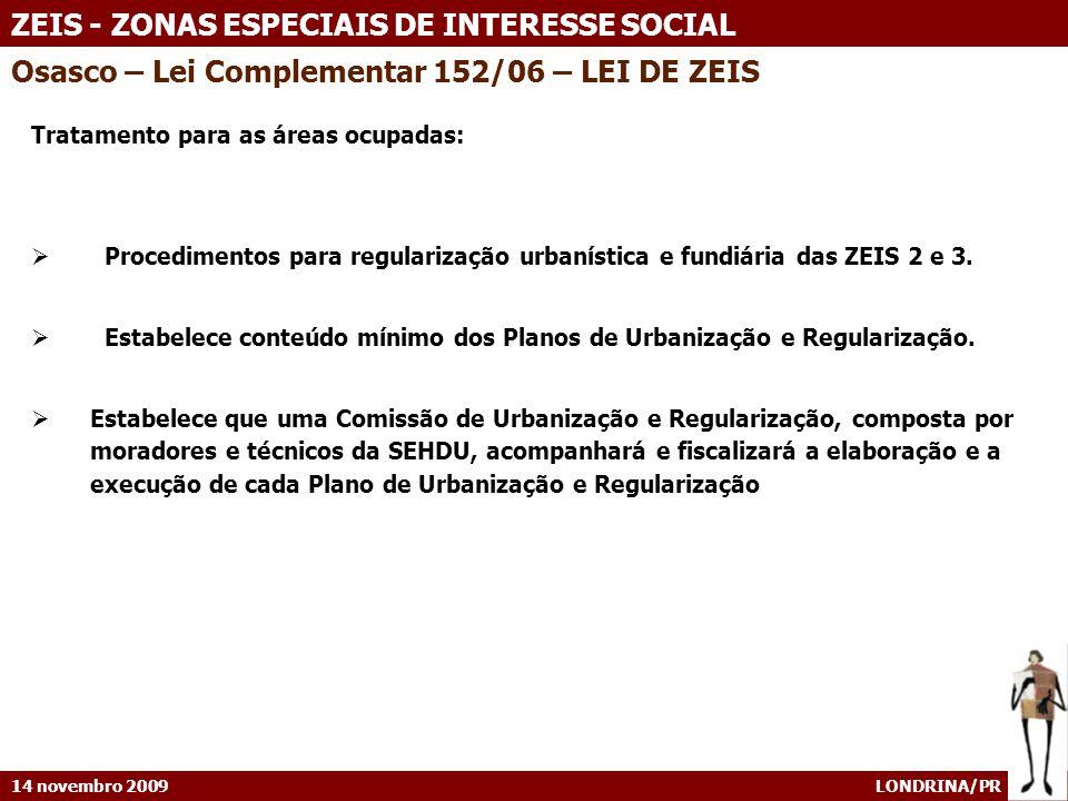 14 novembro 2009 LONDRINA/PR ZEIS - ZONAS ESPECIAIS DE INTERESSE SOCIAL Tratamento para as áreas ocupadas: Procedimentos para regularização urbanístic