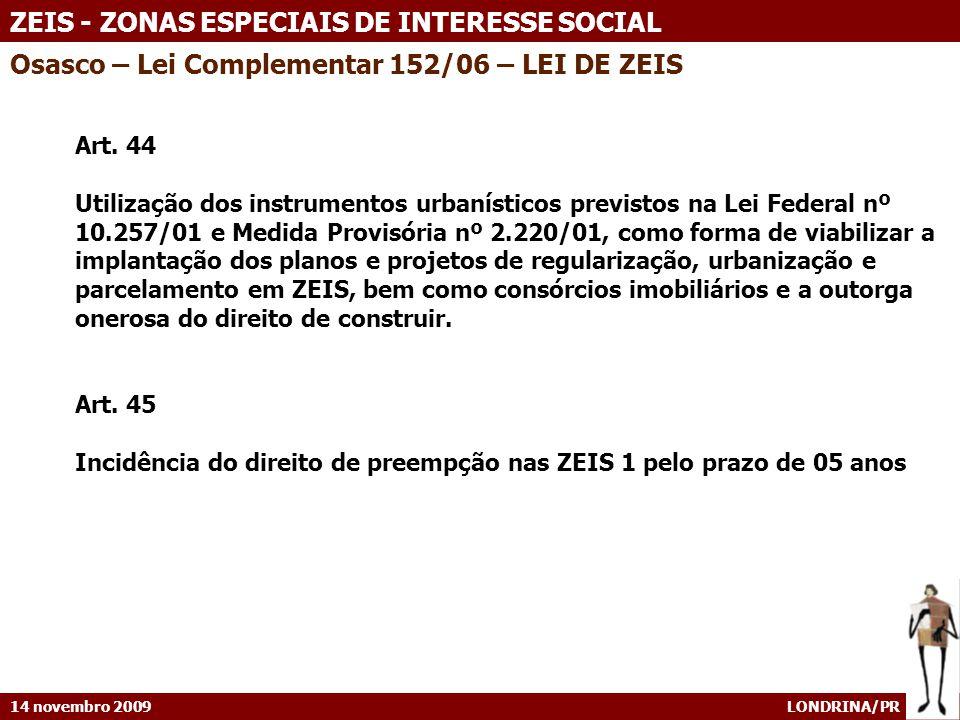 14 novembro 2009 LONDRINA/PR ZEIS - ZONAS ESPECIAIS DE INTERESSE SOCIAL Art. 44 Utilização dos instrumentos urbanísticos previstos na Lei Federal nº 1