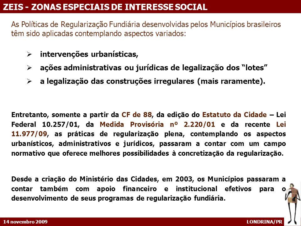 14 novembro 2009 LONDRINA/PR ZEIS - ZONAS ESPECIAIS DE INTERESSE SOCIAL As Políticas de Regularização Fundiária desenvolvidas pelos Municípios brasile