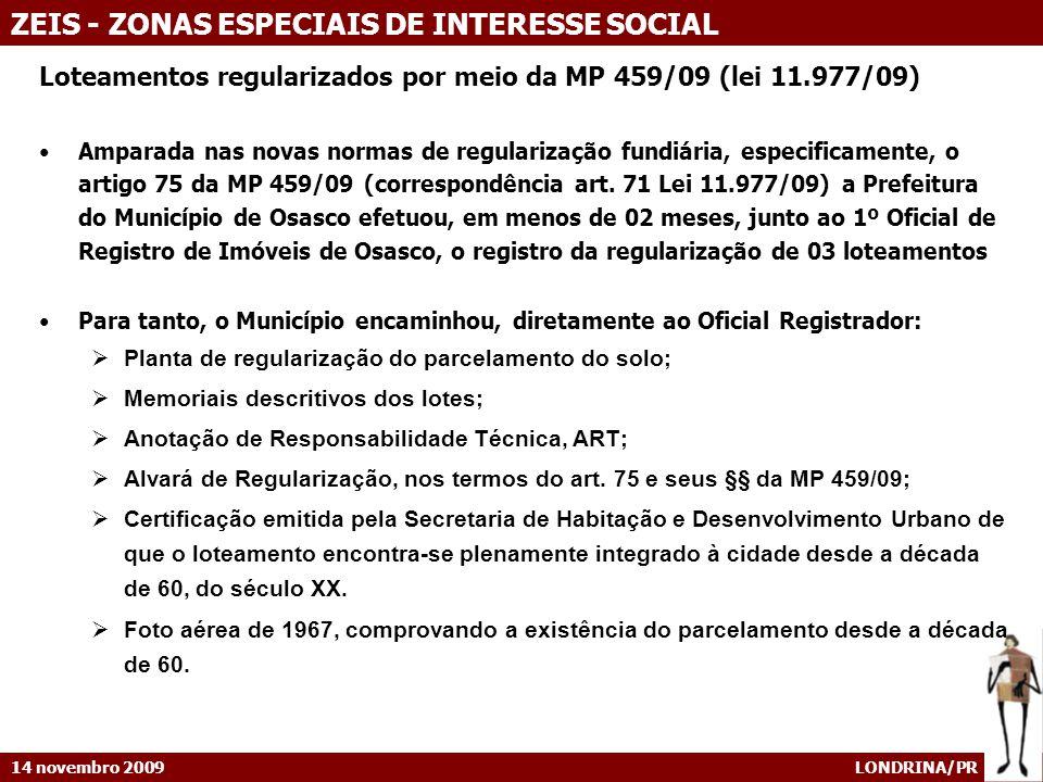 14 novembro 2009 LONDRINA/PR ZEIS - ZONAS ESPECIAIS DE INTERESSE SOCIAL Loteamentos regularizados por meio da MP 459/09 (lei 11.977/09) Amparada nas n