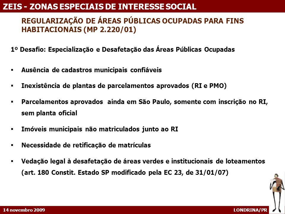 14 novembro 2009 LONDRINA/PR ZEIS - ZONAS ESPECIAIS DE INTERESSE SOCIAL REGULARIZAÇÃO DE ÁREAS PÚBLICAS OCUPADAS PARA FINS HABITACIONAIS (MP 2.220/01)