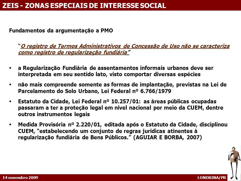 14 novembro 2009 LONDRINA/PR ZEIS - ZONAS ESPECIAIS DE INTERESSE SOCIAL Fundamentos da argumentação a PMO O registro de Termos Administrativos de Conc