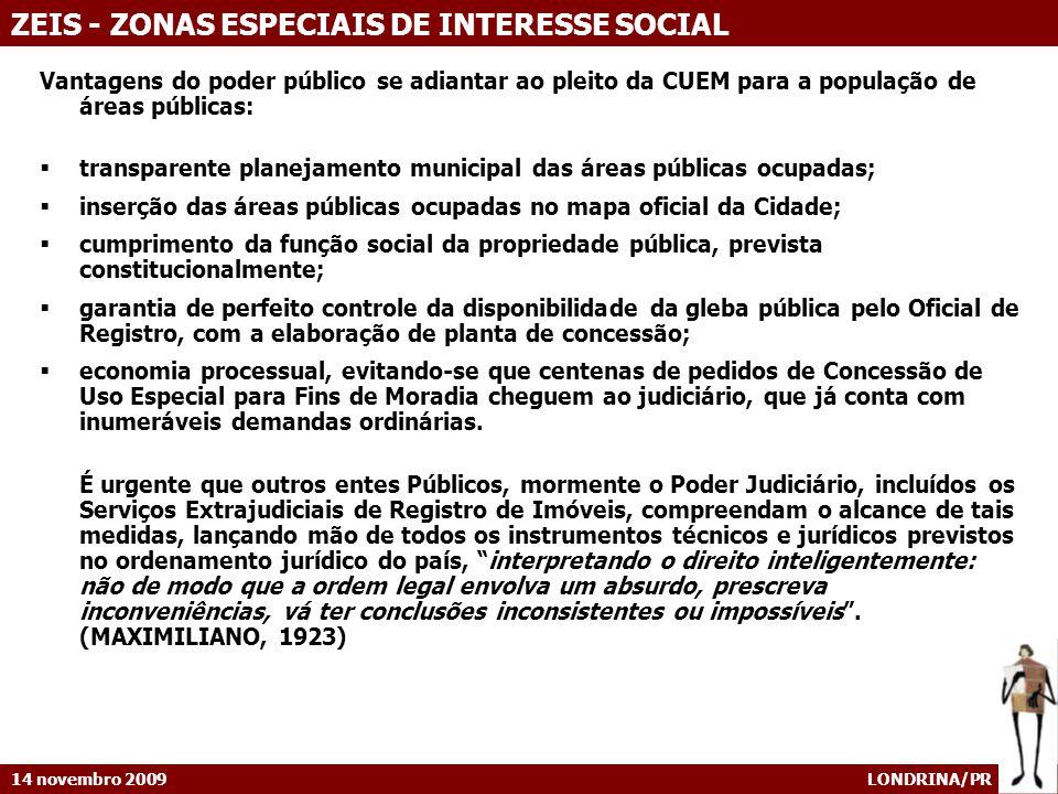 14 novembro 2009 LONDRINA/PR ZEIS - ZONAS ESPECIAIS DE INTERESSE SOCIAL Vantagens do poder público se adiantar ao pleito da CUEM para a população de á