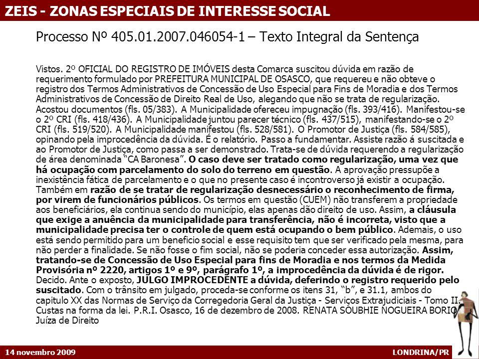 14 novembro 2009 LONDRINA/PR ZEIS - ZONAS ESPECIAIS DE INTERESSE SOCIAL Processo Nº 405.01.2007.046054-1 – Texto Integral da Sentença Vistos. 2º OFICI