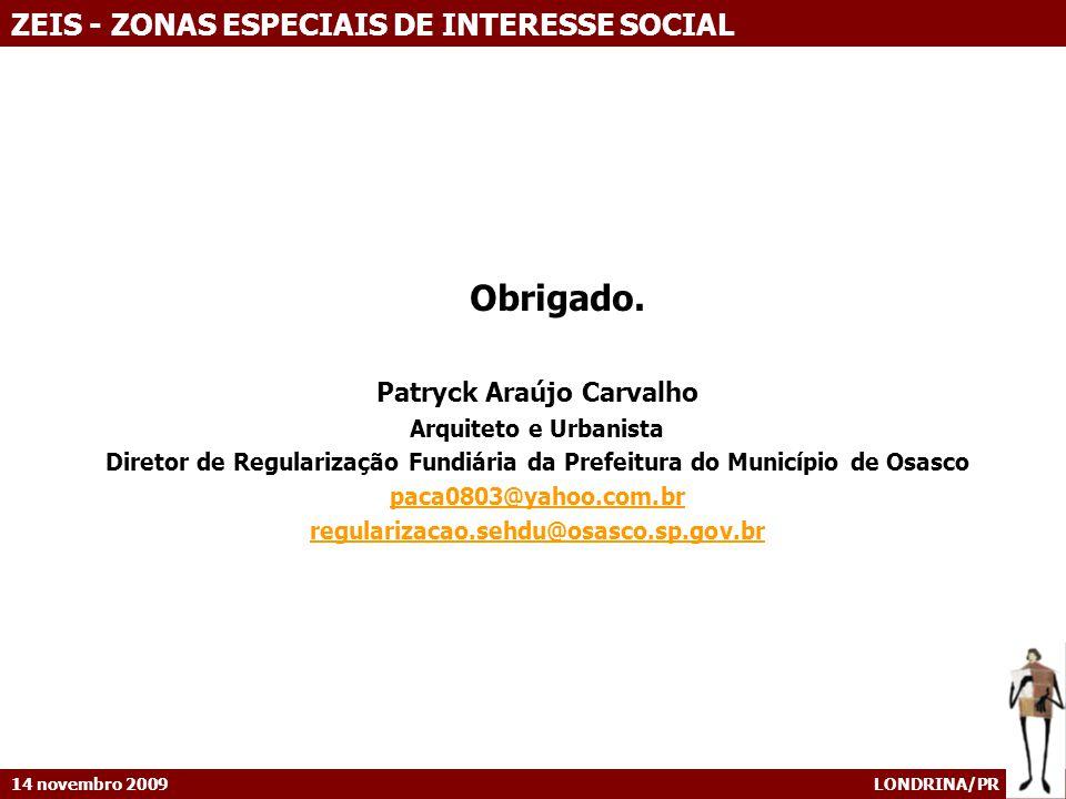 14 novembro 2009 LONDRINA/PR ZEIS - ZONAS ESPECIAIS DE INTERESSE SOCIAL Obrigado.
