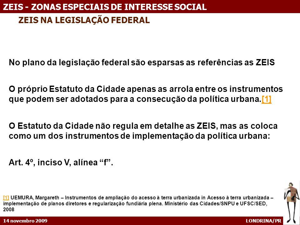 14 novembro 2009 LONDRINA/PR ZEIS - ZONAS ESPECIAIS DE INTERESSE SOCIAL SÃO PAULO – Lei 13.430/02 ZEIS Alguns instrumentos aplicáveis nas ZEIS: Instrumentos previstos no PD e no Estatuto da Cidade (art.