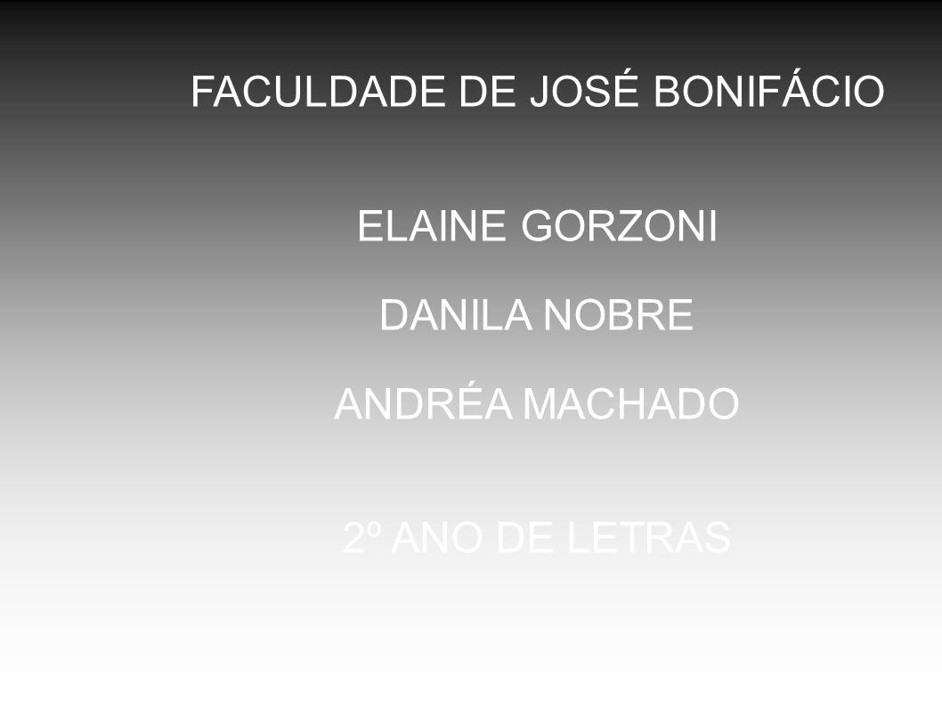 FACULDADE DE JOSÉ BONIFÁCIO ELAINE GORZONI DANILA NOBRE ANDRÉA MACHADO 2º ANO DE LETRAS