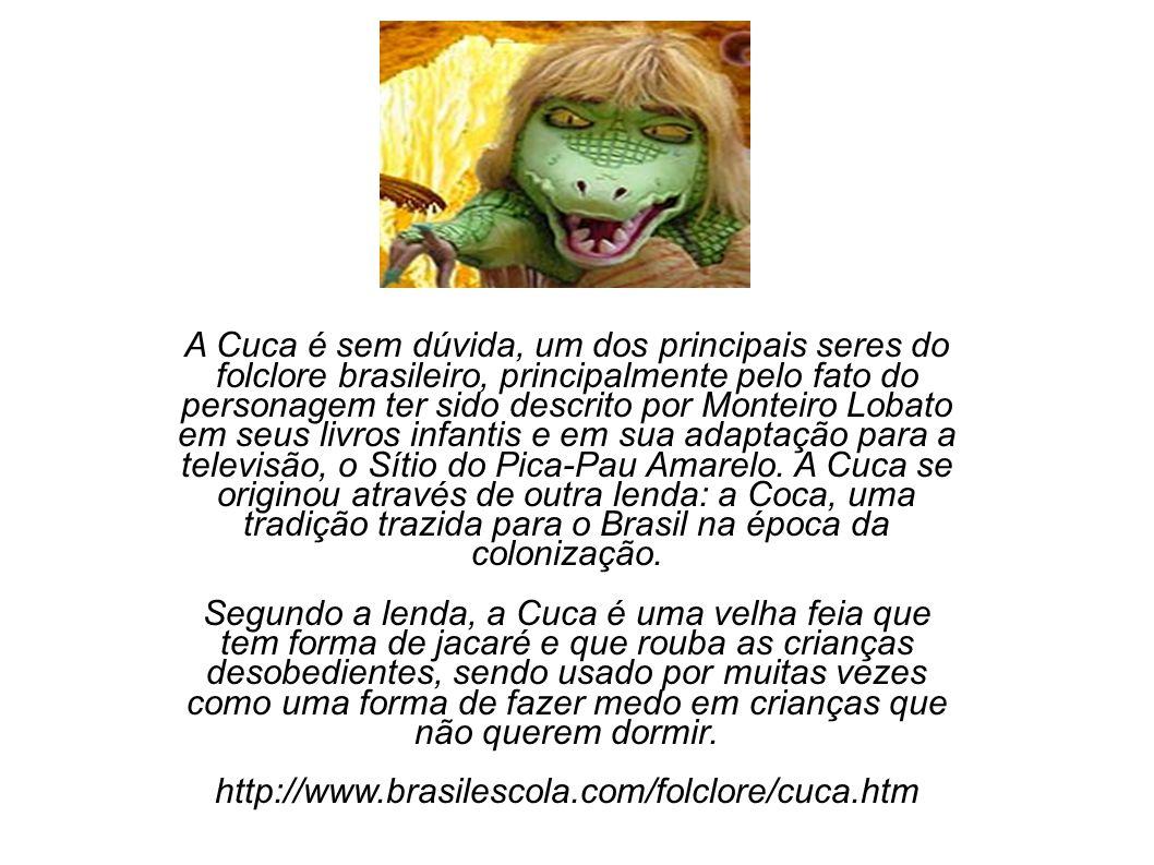 A Cuca é sem dúvida, um dos principais seres do folclore brasileiro, principalmente pelo fato do personagem ter sido descrito por Monteiro Lobato em s
