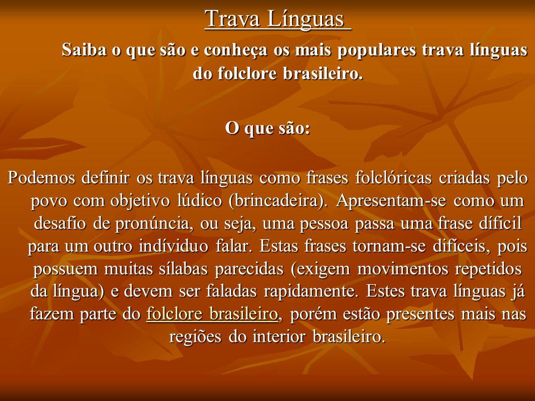 Trava Línguas Saiba o que são e conheça os mais populares trava línguas do folclore brasileiro. O que são: Podemos definir os trava línguas como frase