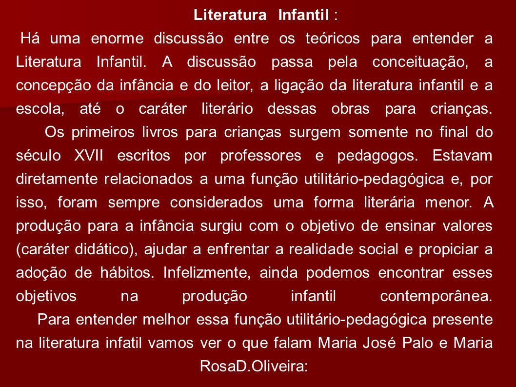 Literatura Infantil : Há uma enorme discussão entre os teóricos para entender a Literatura Infantil. A discussão passa pela conceituação, a concepção