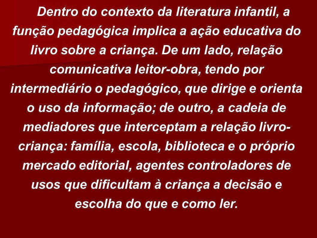 Dentro do contexto da literatura infantil, a função pedagógica implica a ação educativa do livro sobre a criança. De um lado, relação comunicativa lei