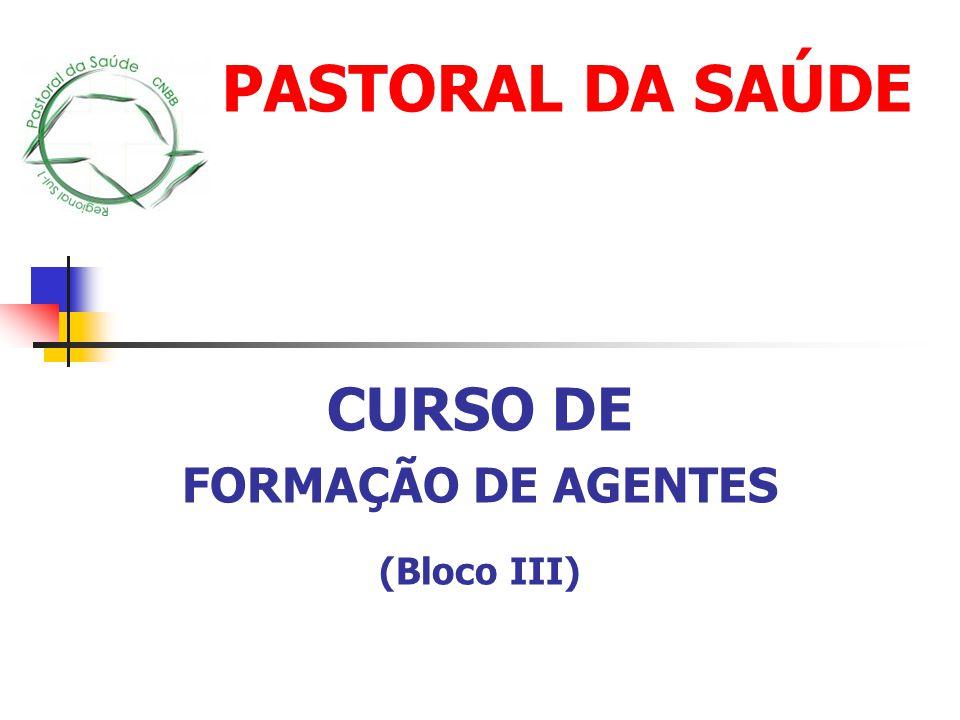 CURSO DE FORMAÇÃO DE AGENTES (Bloco III) PASTORAL DA SAÚDE