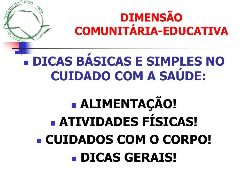 DIMENSÃO COMUNITÁRIA-EDUCATIVA DICAS BÁSICAS E SIMPLES NO CUIDADO COM A SAÚDE: ALIMENTAÇÃO! ATIVIDADES FÍSICAS! CUIDADOS COM O CORPO! DICAS GERAIS!