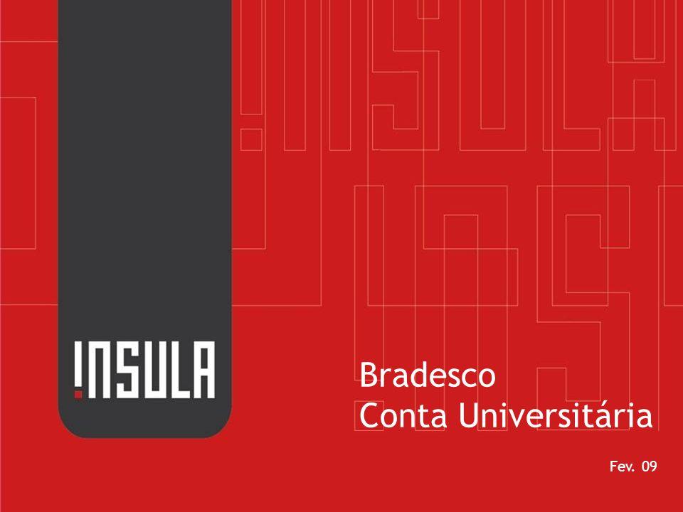 Capitalizar os anseios de liberdade dos jovens, oferecendo a Conta Universitária Bradesco como forma de aquisição de sua independência financeira.