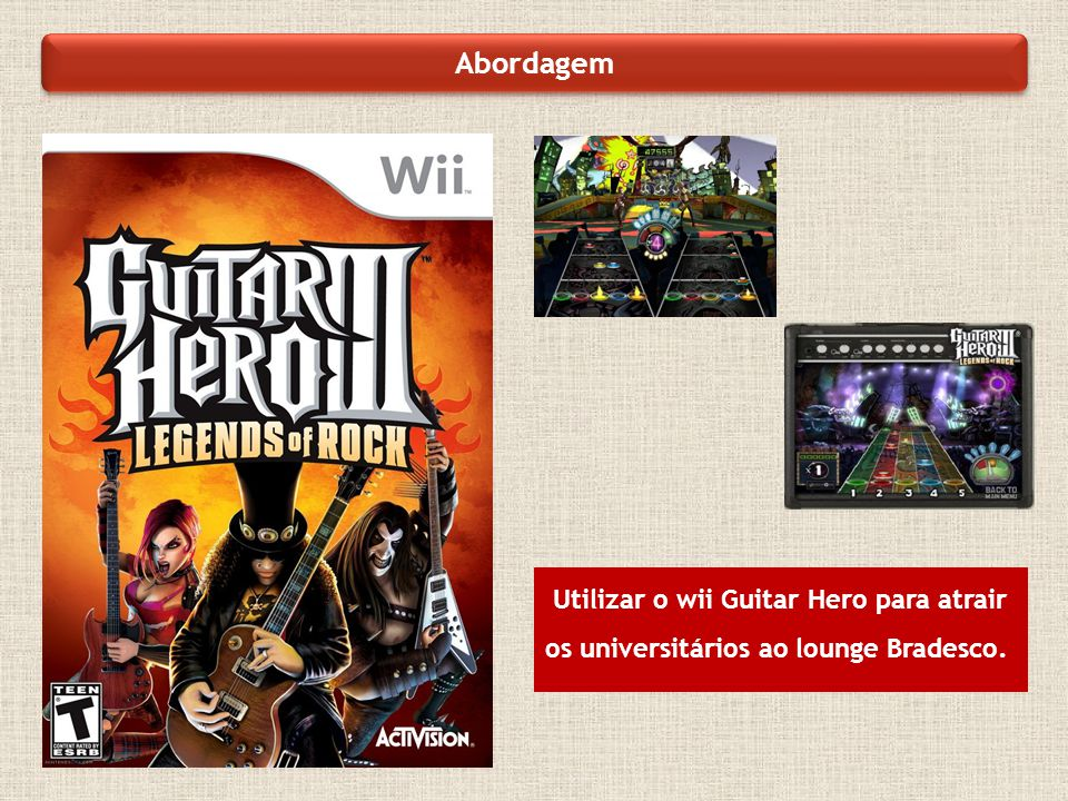 Utilizar o wii Guitar Hero para atrair os universitários ao lounge Bradesco.