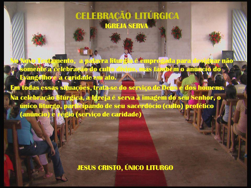 CELEBRAÇÃO LITÚRGICA IGREJA SERVA No Novo Testamento, a palavra liturgia é empregada para designar não somente a celebração do culto divino, mas també