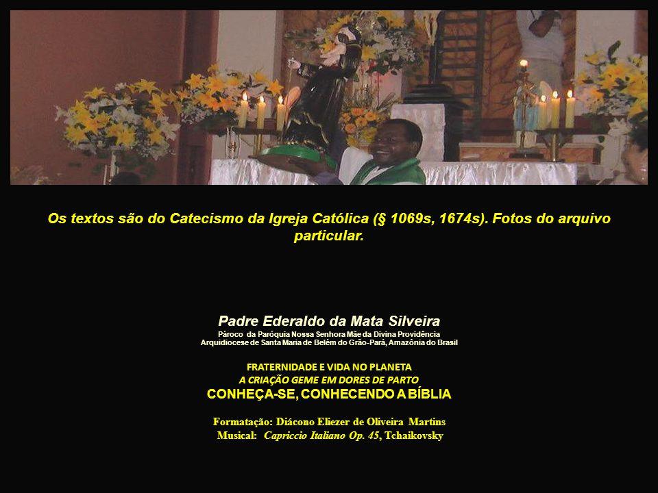 Padre Ederaldo da Mata Silveira Pároco da Paróquia Nossa Senhora Mãe da Divina Providência Arquidiocese de Santa Maria de Belém do Grão-Pará, Amazônia