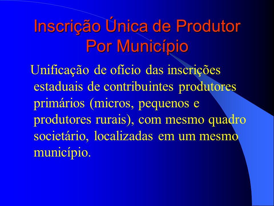 Inscrição Única de Produtor Por Município Unificação de ofício das inscrições estaduais de contribuintes produtores primários (micros, pequenos e produtores rurais), com mesmo quadro societário, localizadas em um mesmo município.