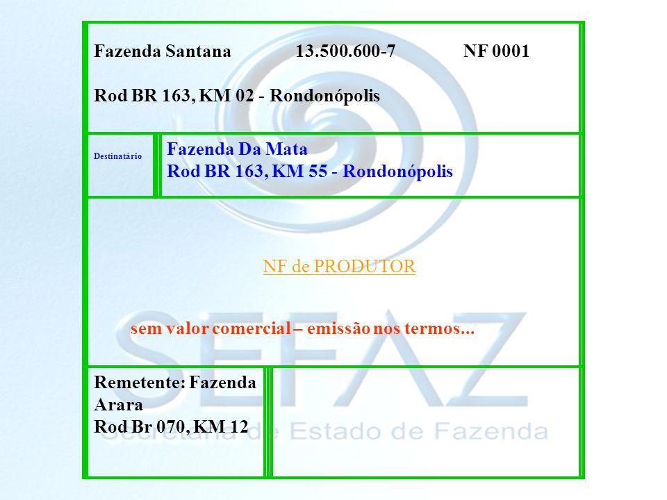 Fazenda Santana 13.500.600-7 NF 0001 Rod BR 163, KM 02 - Rondonópolis Destinatário Fazenda Da Mata Rod BR 163, KM 55 - Rondonópolis NF de PRODUTOR sem valor comercial – emissão nos termos...