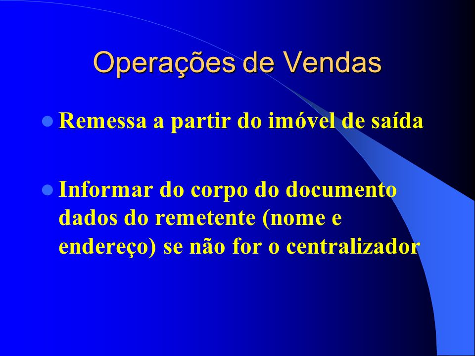Operações de Vendas Remessa a partir do imóvel de saída Informar do corpo do documento dados do remetente (nome e endereço) se não for o centralizador