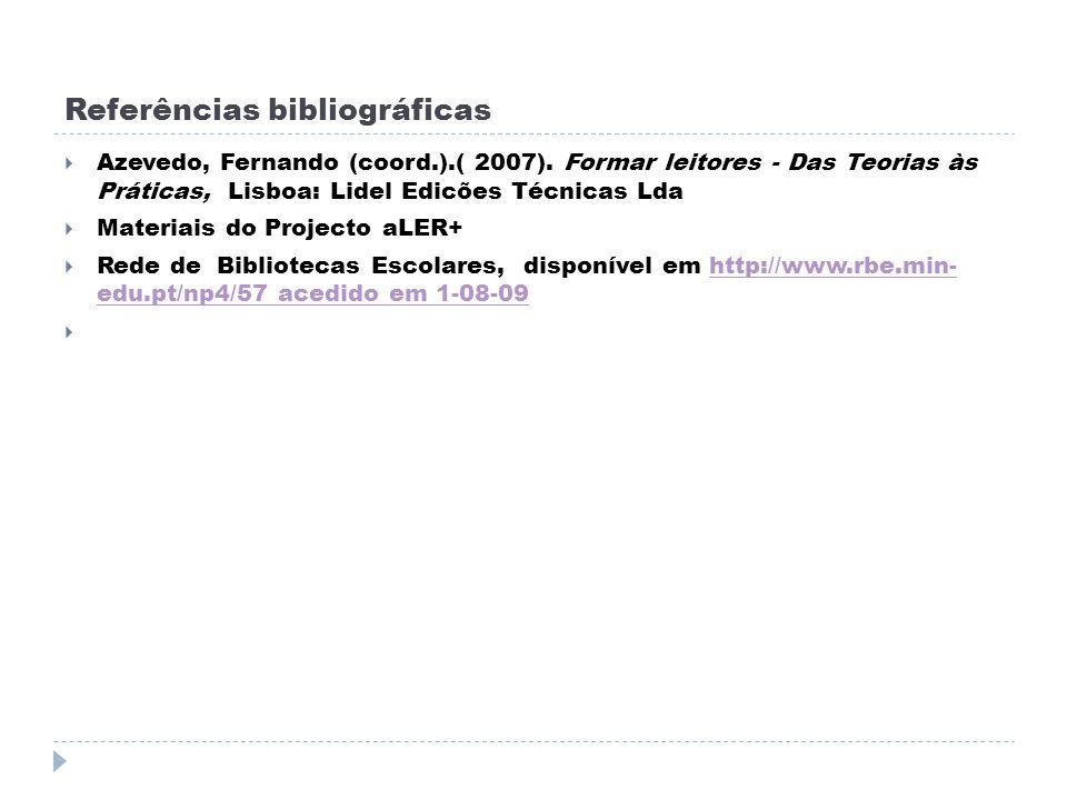 Referências bibliográficas Azevedo, Fernando (coord.).( 2007). Formar leitores - Das Teorias às Práticas, Lisboa: Lidel Edicões Técnicas Lda Materiais