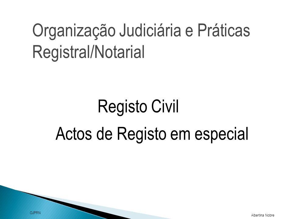Organização Judiciária e Práticas Registral/Notarial Albertina Nobre OJPRN Registo Civil Actos de Registo em especial