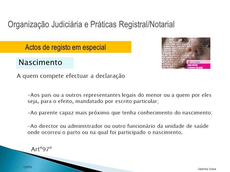 Organização Judiciária e Práticas Registral/Notarial Albertina Nobre OJPRN Actos de registo em especial Nascimento A quem compete efectuar a declaraçã