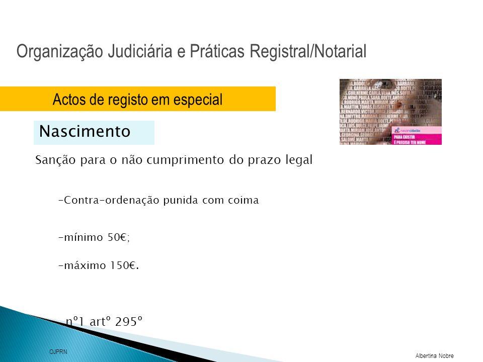 Organização Judiciária e Práticas Registral/Notarial Albertina Nobre OJPRN Actos de registo em especial Nascimento Sanção para o não cumprimento do pr