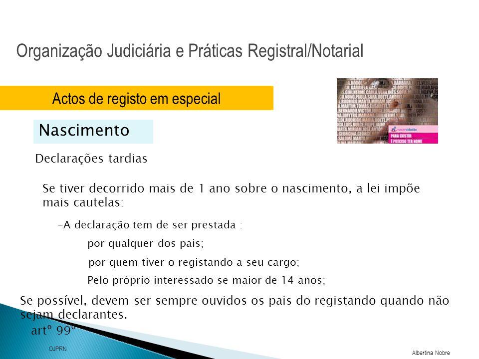 Organização Judiciária e Práticas Registral/Notarial Albertina Nobre OJPRN Actos de registo em especial Nascimento Declarações tardias Se tiver decorr