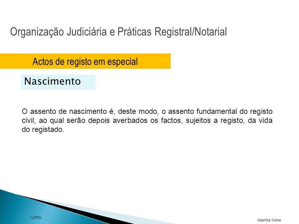 Organização Judiciária e Práticas Registral/Notarial Albertina Nobre OJPRN Actos de registo em especial Nascimento O assento de nascimento é, deste mo