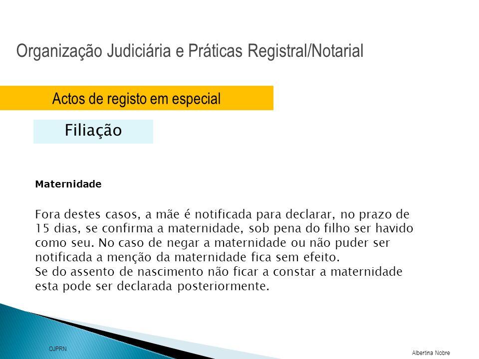 Organização Judiciária e Práticas Registral/Notarial Albertina Nobre OJPRN Actos de registo em especial Filiação Maternidade Fora destes casos, a mãe