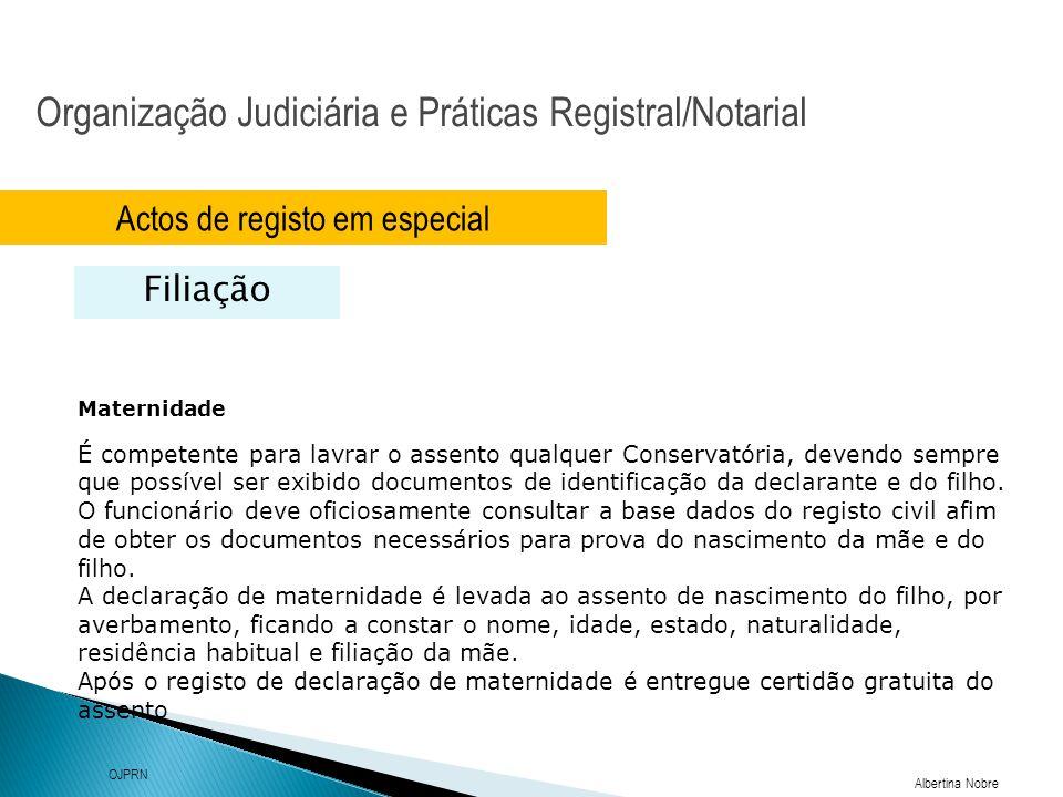 Organização Judiciária e Práticas Registral/Notarial Albertina Nobre OJPRN Actos de registo em especial Filiação Maternidade É competente para lavrar
