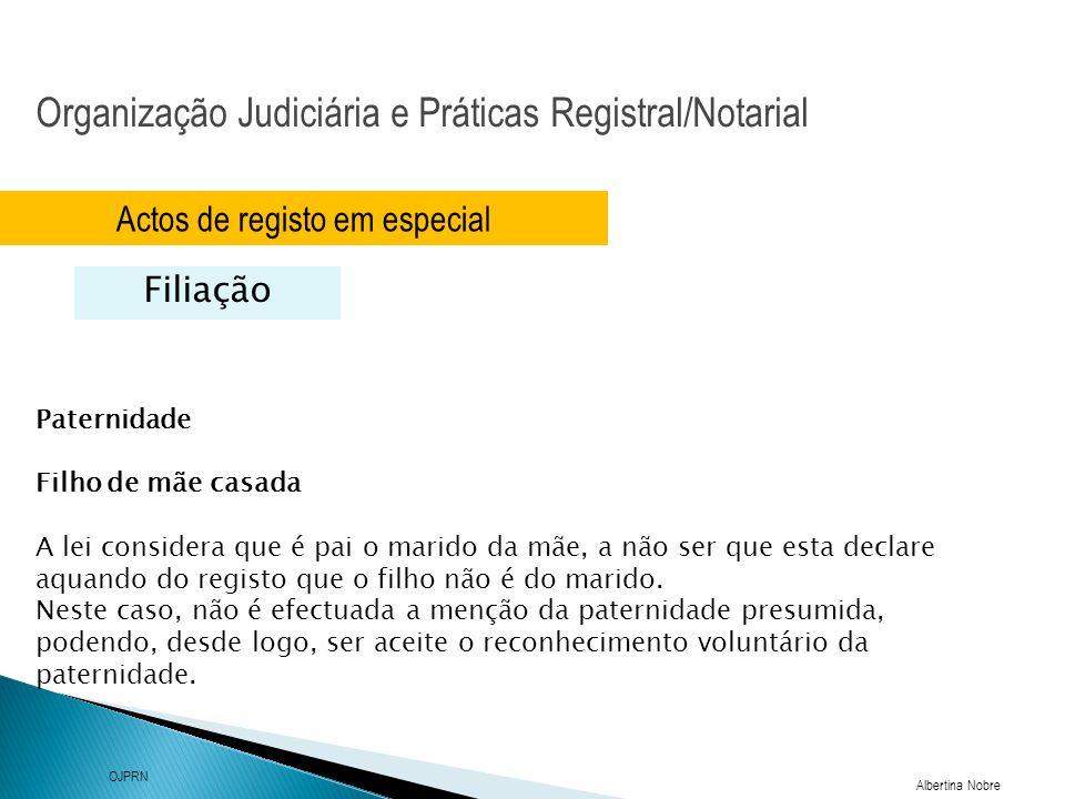 Organização Judiciária e Práticas Registral/Notarial Albertina Nobre OJPRN Actos de registo em especial Filiação Paternidade Filho de mãe casada A lei