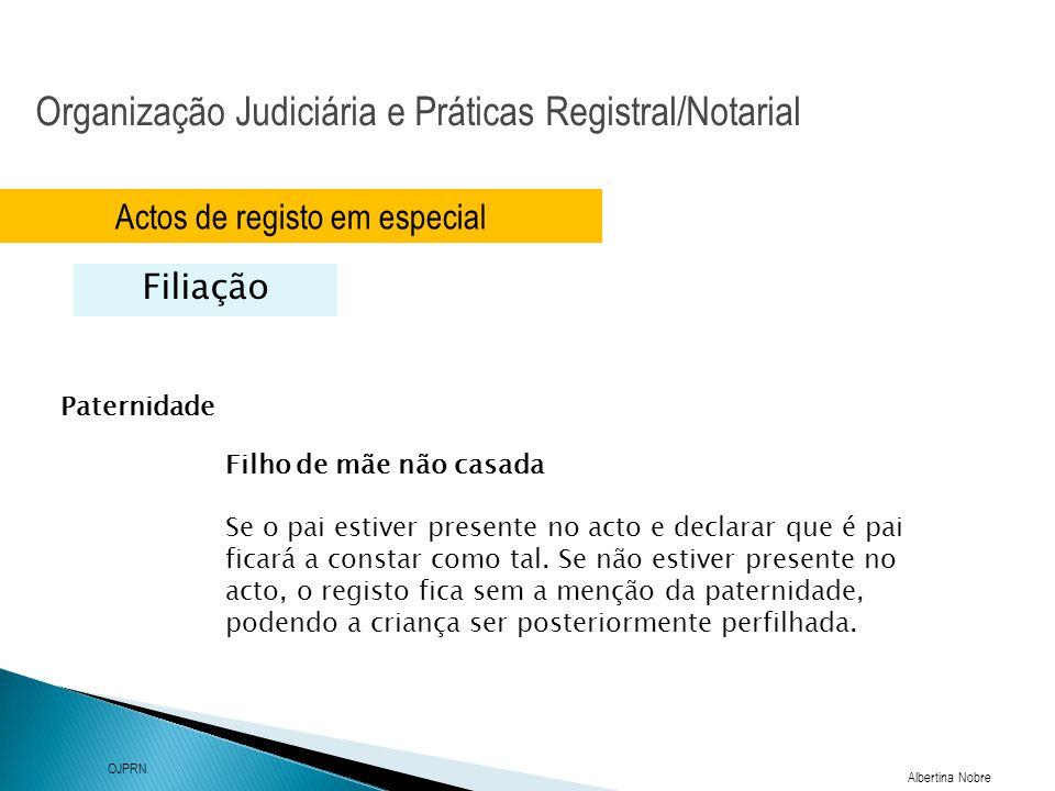 Organização Judiciária e Práticas Registral/Notarial Albertina Nobre OJPRN Actos de registo em especial Filiação Filho de mãe não casada Se o pai esti