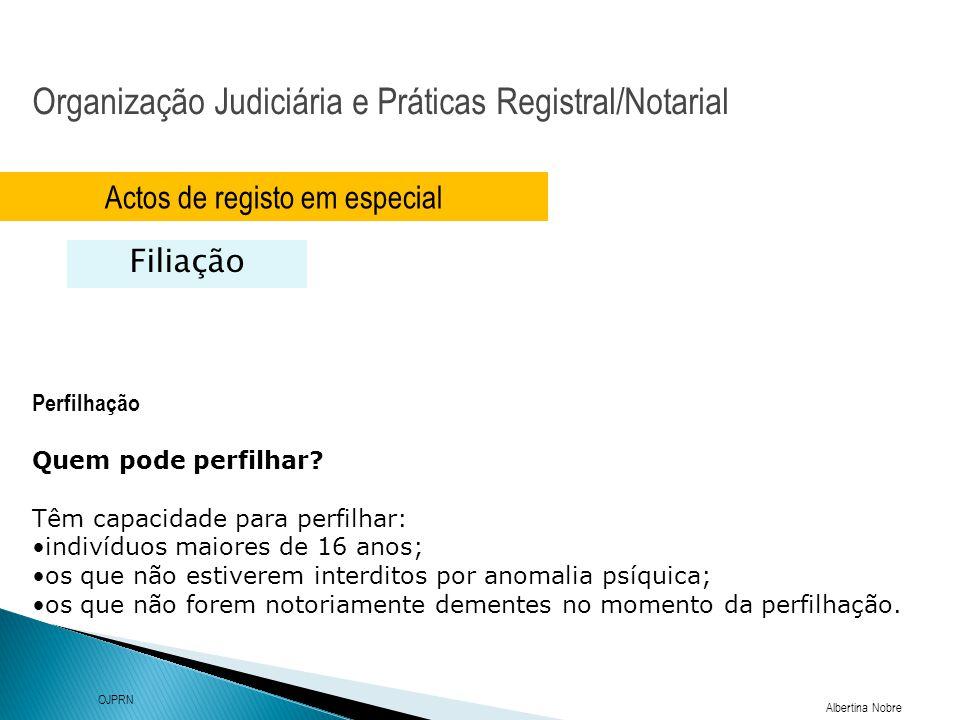 Organização Judiciária e Práticas Registral/Notarial Albertina Nobre OJPRN Actos de registo em especial Filiação Perfilhação Quem pode perfilhar? Têm