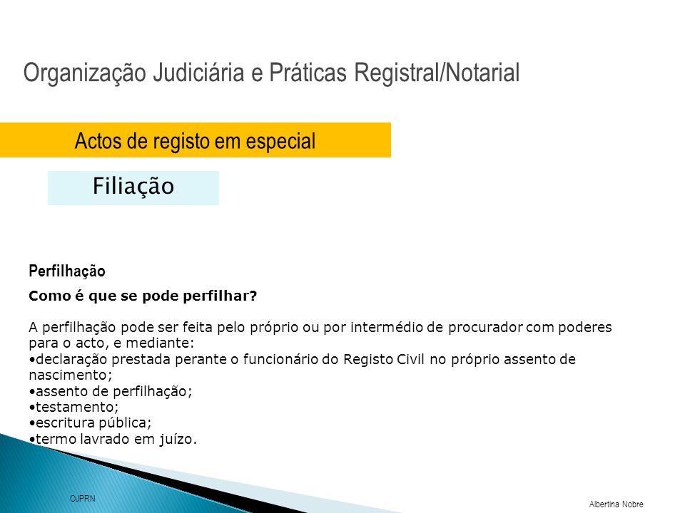 Organização Judiciária e Práticas Registral/Notarial Albertina Nobre OJPRN Actos de registo em especial Filiação Perfilhação Como é que se pode perfil