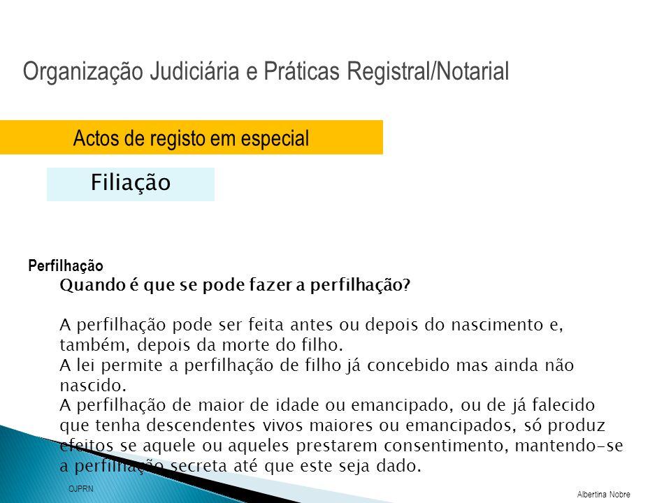 Organização Judiciária e Práticas Registral/Notarial Albertina Nobre OJPRN Actos de registo em especial Filiação Perfilhação Quando é que se pode faze
