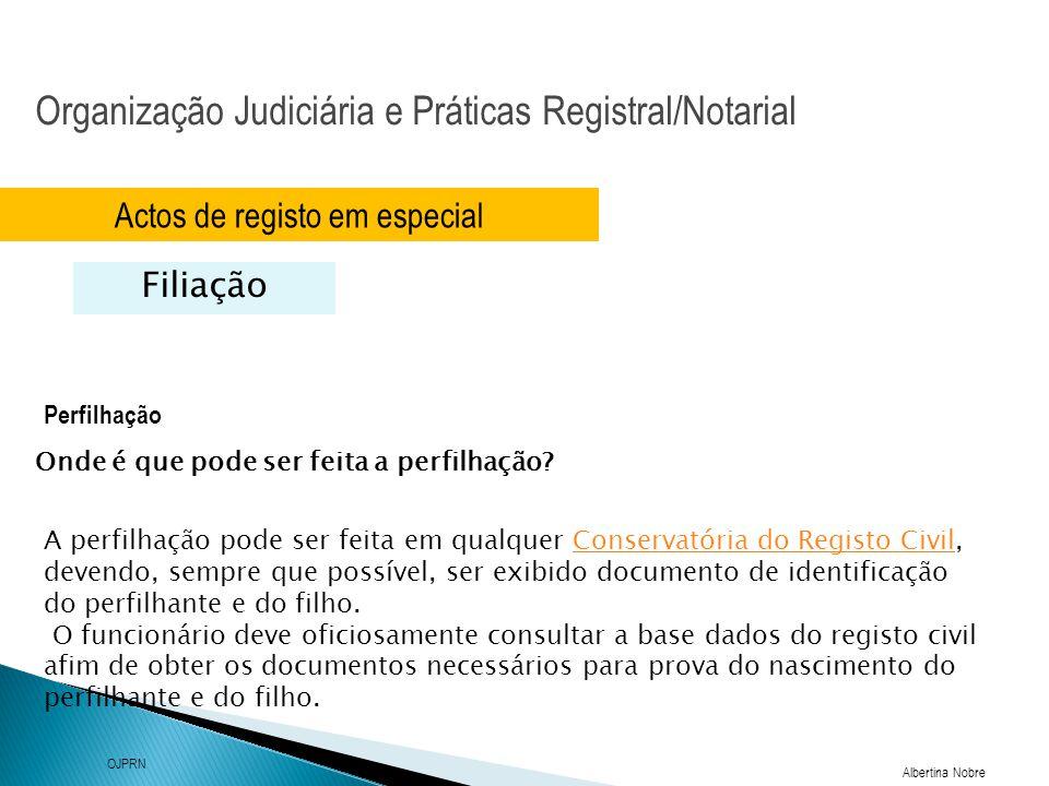 Organização Judiciária e Práticas Registral/Notarial Albertina Nobre OJPRN Actos de registo em especial Filiação Perfilhação A perfilhação pode ser fe