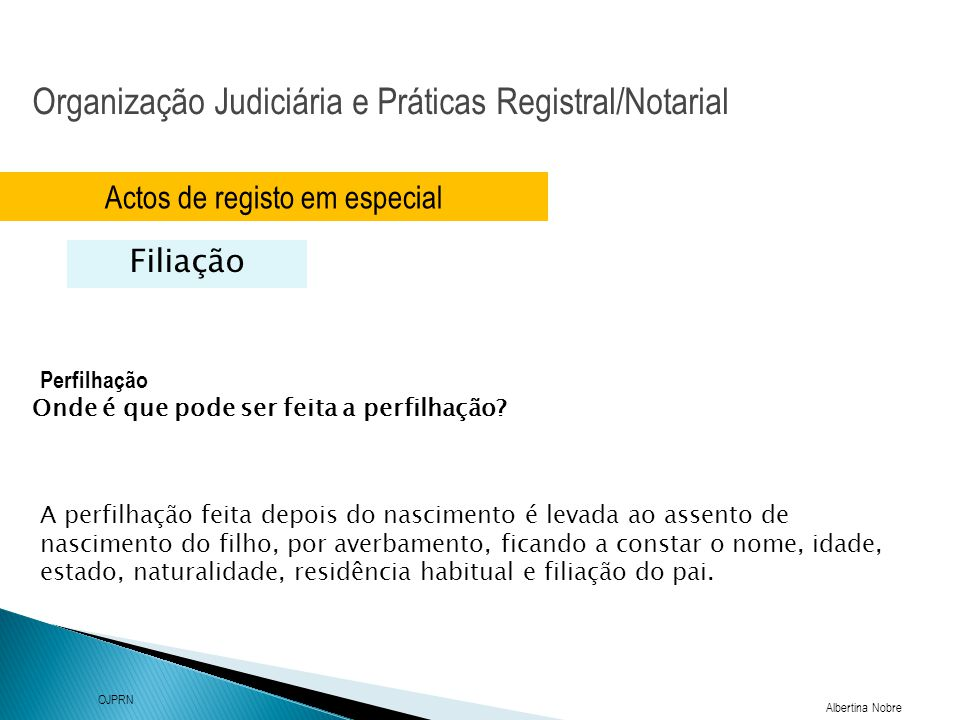 Organização Judiciária e Práticas Registral/Notarial Albertina Nobre OJPRN Actos de registo em especial Filiação Perfilhação A perfilhação feita depoi