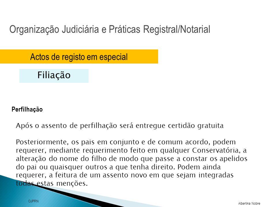 Organização Judiciária e Práticas Registral/Notarial Albertina Nobre OJPRN Actos de registo em especial Filiação Perfilhação Após o assento de perfilh