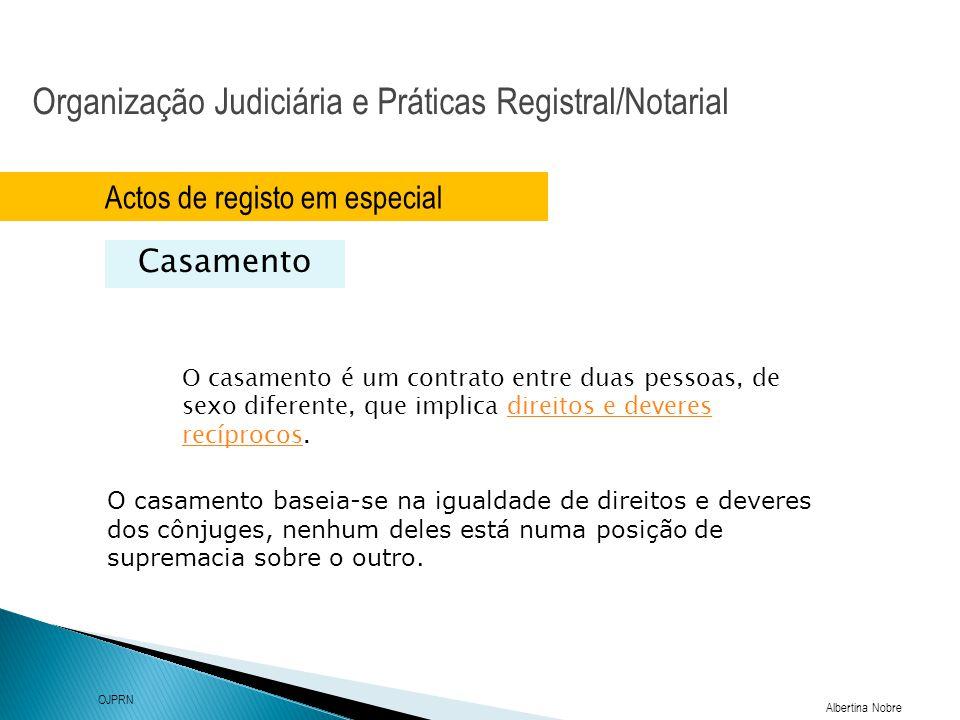 Organização Judiciária e Práticas Registral/Notarial Albertina Nobre OJPRN Actos de registo em especial Casamento O casamento é um contrato entre duas