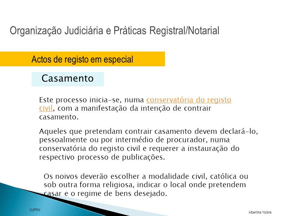 Organização Judiciária e Práticas Registral/Notarial Albertina Nobre OJPRN Actos de registo em especial Casamento Este processo inicia-se, numa conser